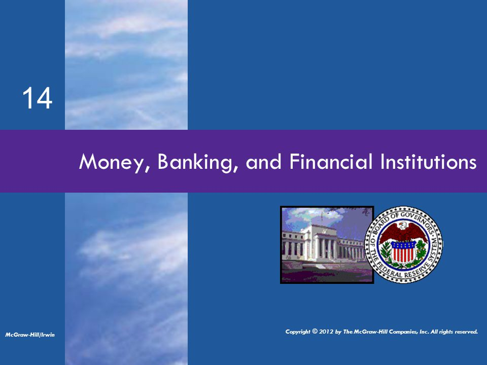 14 Money, Banking, and Financial Institutions McGraw-Hill/Irwin Copyright © 2012 by The McGraw-Hill Companies, Inc. All rights reserved.