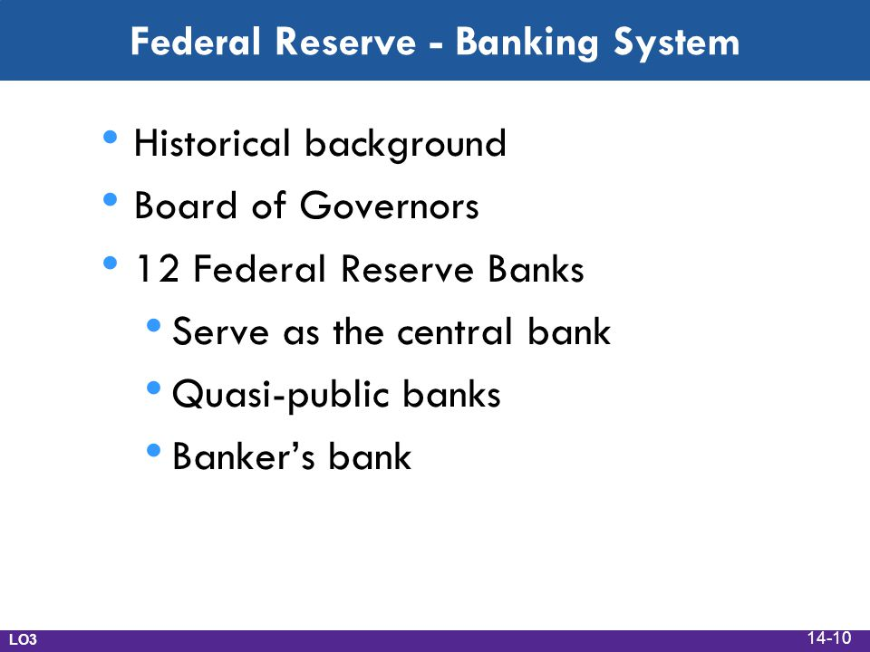 Federal Reserve - Banking System Historical background Board of Governors 12 Federal Reserve Banks Serve as the central bank Quasi-public banks Banker