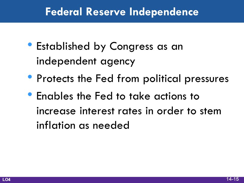 Federal Reserve Independence Established by Congress as an independent agency Protects the Fed from political pressures Enables the Fed to take action