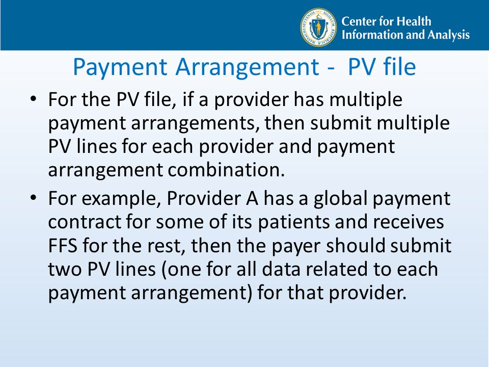 Payment Arrangement - PV file For the PV file, if a provider has multiple payment arrangements, then submit multiple PV lines for each provider and pa