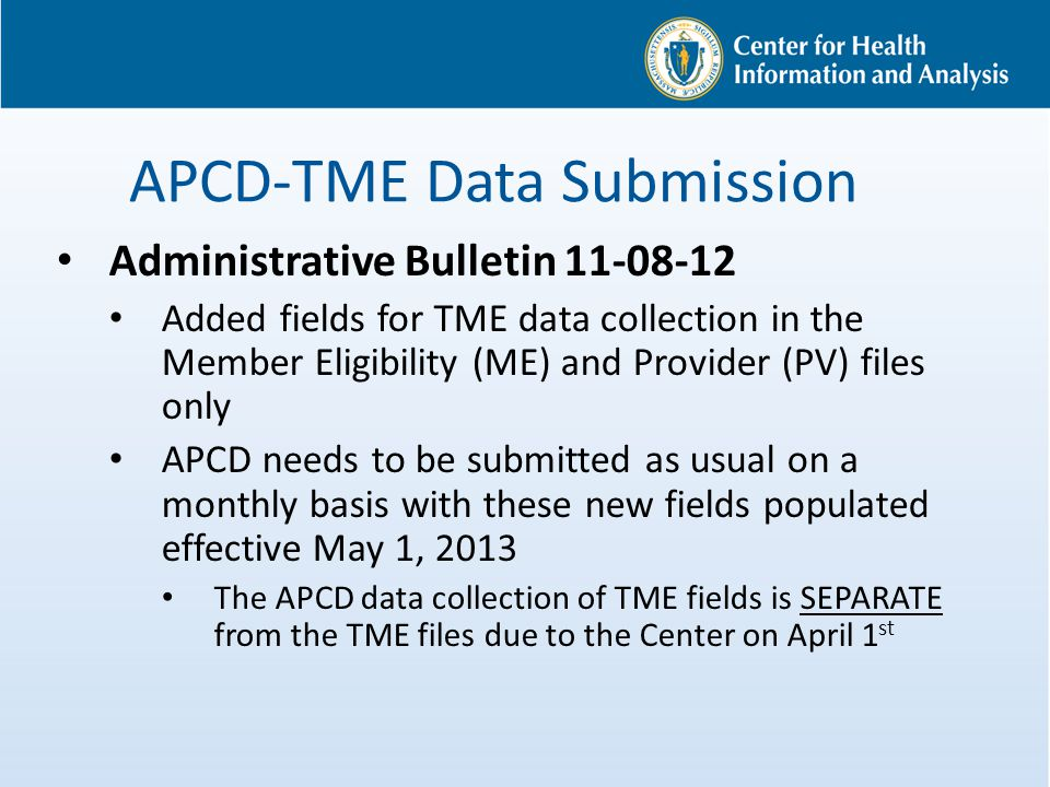 APCD-TME Data Submission Administrative Bulletin 11-08-12 Added fields for TME data collection in the Member Eligibility (ME) and Provider (PV) files