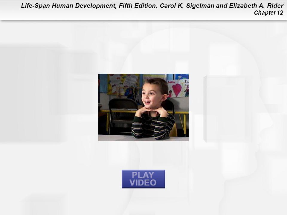Life-Span Human Development, Fifth Edition, Carol K. Sigelman and Elizabeth A. Rider Chapter 12