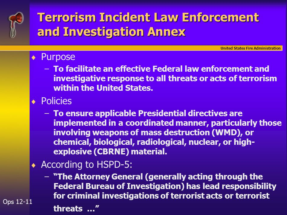 United States Fire Administration Ops 12-11 Terrorism Incident Law Enforcement and Investigation Annex   Purpose – –To facilitate an effective Feder