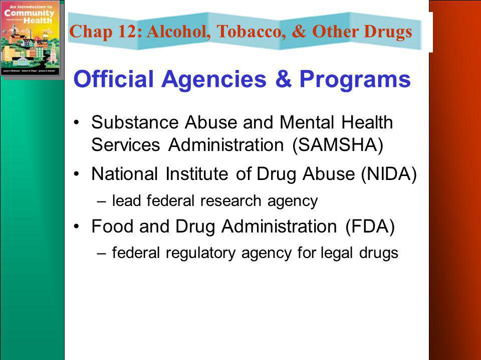 Chap 12: Alcohol, Tobacco, & Other Drugs Official Agencies & Programs Department of Health & Human Services –education, automatic protection & regulat