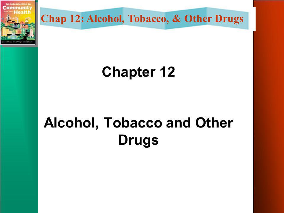 Chap 12: Alcohol, Tobacco, & Other Drugs Voluntary Health Agencies Mothers Against Drunk Drivers Students Against Drunk Drivers Alcoholics Anonymous N
