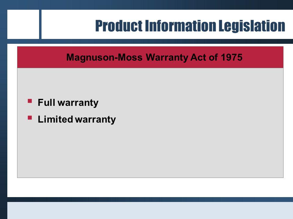 Product Information Legislation Magnuson-Moss Warranty Act of 1975  Full warranty  Limited warranty