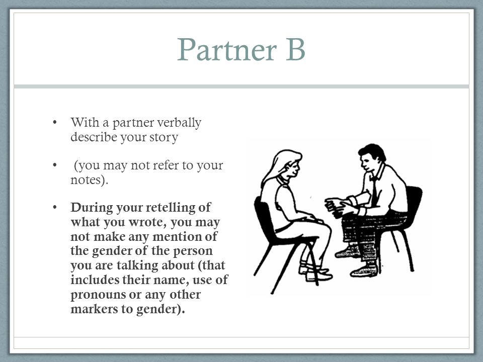 Partner B With a partner verbally describe your story (you may not refer to your notes).