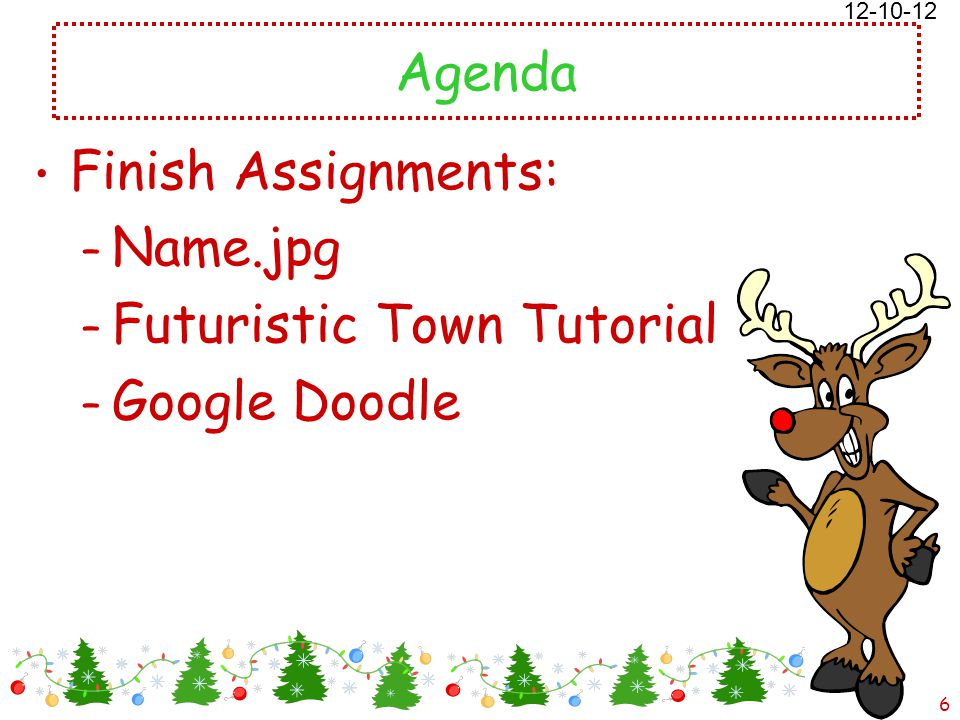 12/18/2014 Free template from www.brainybetty.com 6 Agenda Finish Assignments: – Name.jpg – Futuristic Town Tutorial – Google Doodle 12-10-12