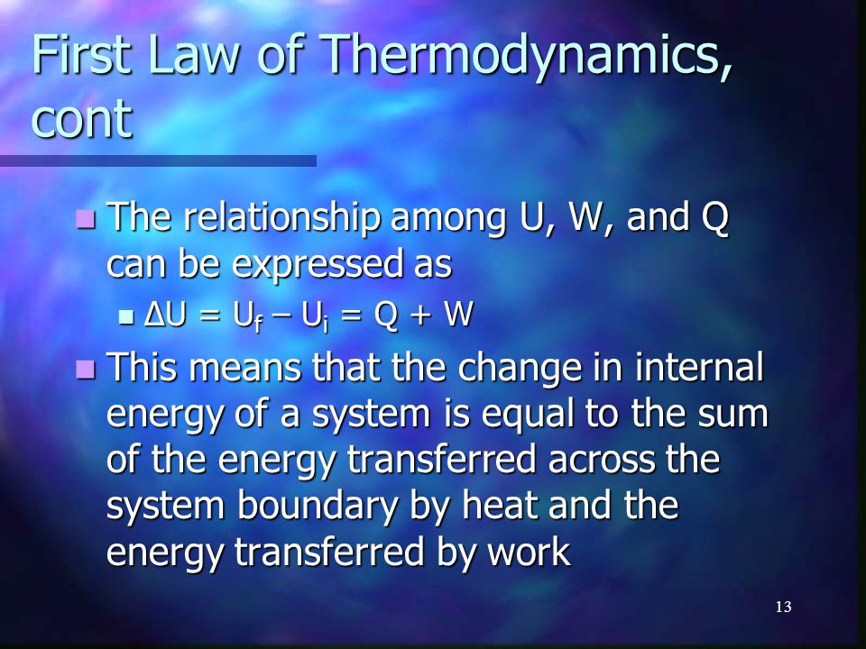 13 First Law of Thermodynamics, cont The relationship among U, W, and Q can be expressed as The relationship among U, W, and Q can be expressed as ΔU