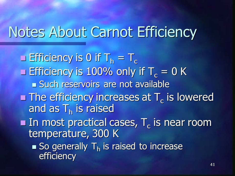 41 Notes About Carnot Efficiency Efficiency is 0 if T h = T c Efficiency is 0 if T h = T c Efficiency is 100% only if T c = 0 K Efficiency is 100% onl