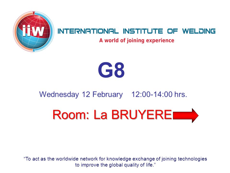 To act as the worldwide network for knowledge exchange of joining technologies to improve the global quality of life. WG-COM & MARK Wednesday 12 February13:00 -17:00 hrs.