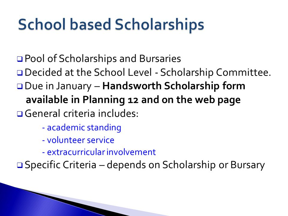  Pool of Scholarships and Bursaries  Decided at the School Level - Scholarship Committee.
