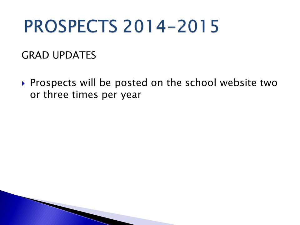 GRAD UPDATES  Prospects will be posted on the school website two or three times per year