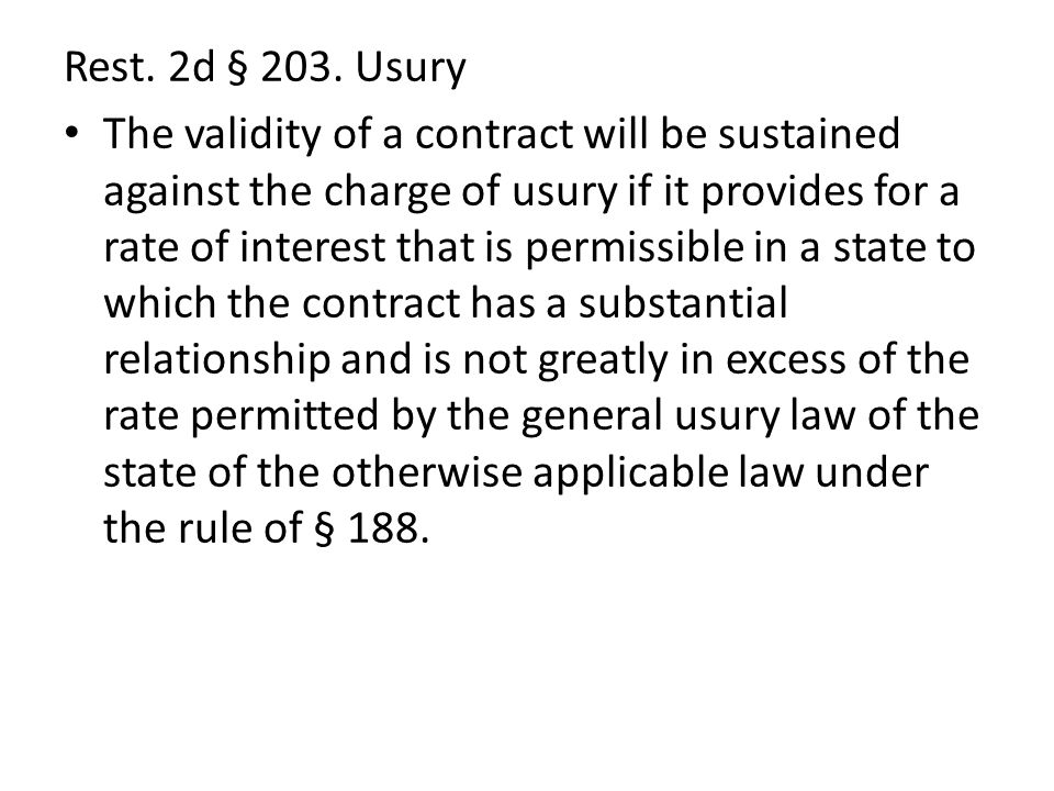 Rest. 2d § 203. Usury The validity of a contract will be sustained against the charge of usury if it provides for a rate of interest that is permissib