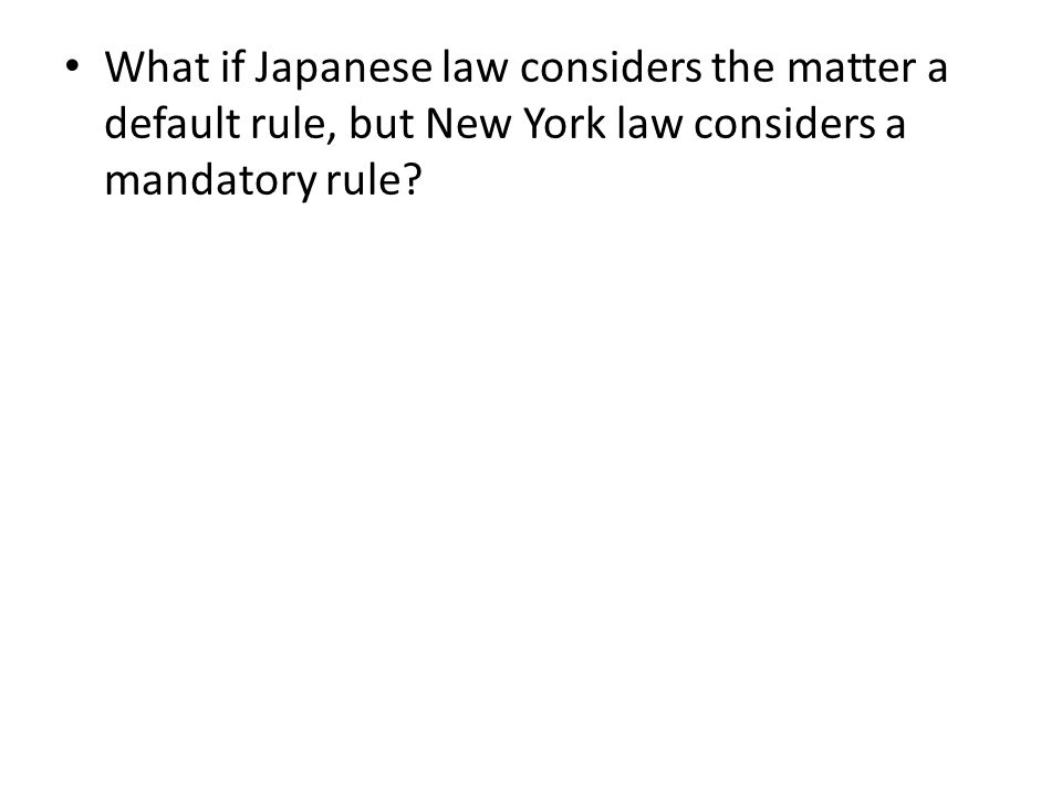 What if Japanese law considers the matter a default rule, but New York law considers a mandatory rule