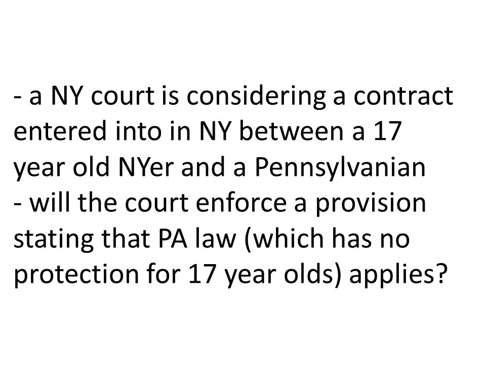 - a NY court is considering a contract entered into in NY between a 17 year old NYer and a Pennsylvanian - will the court enforce a provision stating that PA law (which has no protection for 17 year olds) applies
