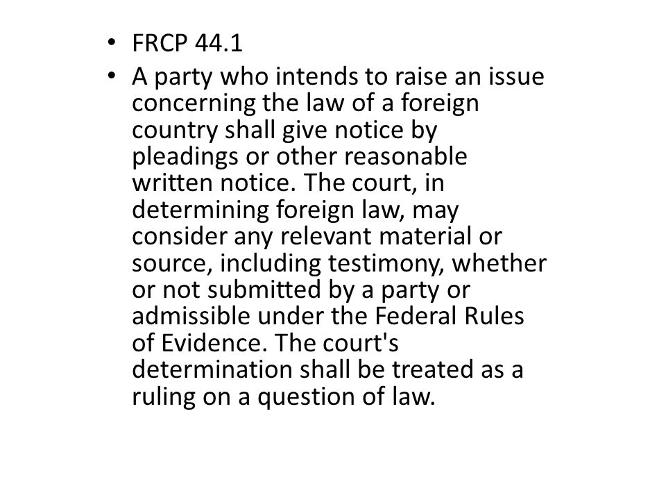 FRCP 44.1 A party who intends to raise an issue concerning the law of a foreign country shall give notice by pleadings or other reasonable written notice.