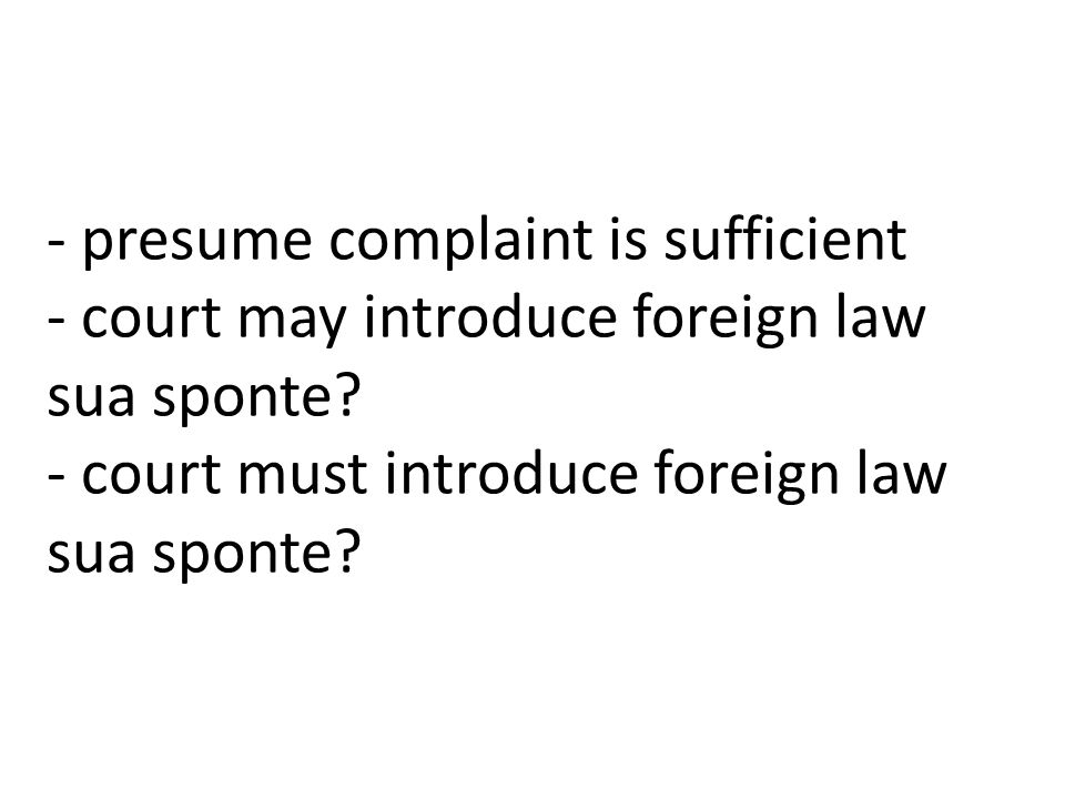 - presume complaint is sufficient - court may introduce foreign law sua sponte.