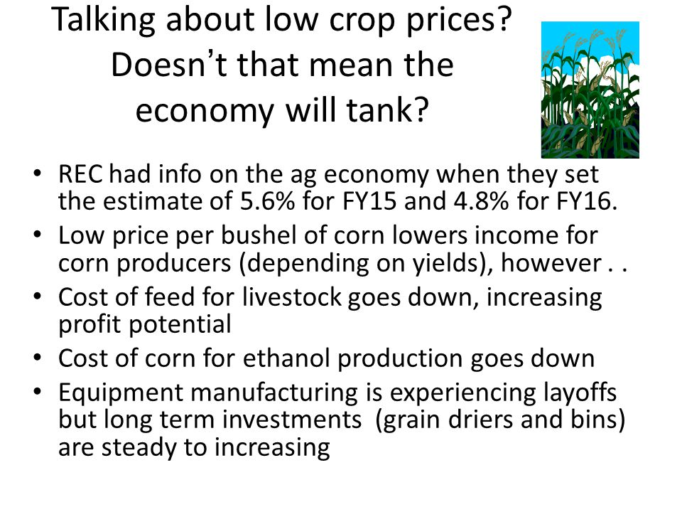 Talking about low crop prices? Doesn't that mean the economy will tank? REC had info on the ag economy when they set the estimate of 5.6% for FY15 and