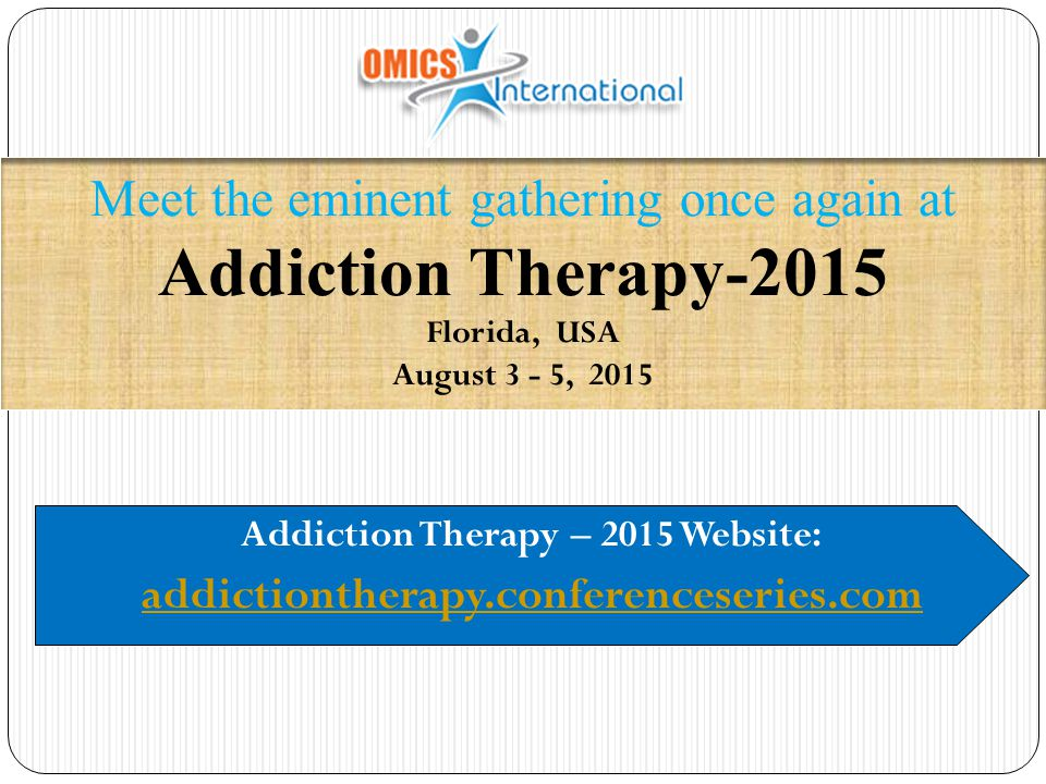 Addiction Therapy – 2015 Website: addictiontherapy.conferenceseries.com Meet the eminent gathering once again at Addiction Therapy-2015 Florida, USA A