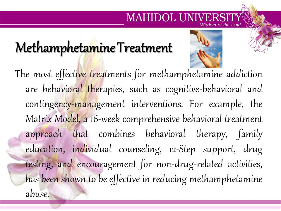 The most effective treatments for methamphetamine addiction are behavioral therapies, such as cognitive-behavioral and contingency-management interven