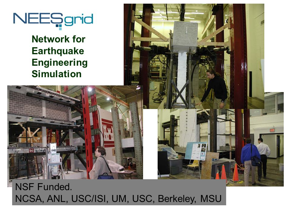 NEESGrid - The Equipment Network for Earthquake Engineering Simulation NSF Funded.