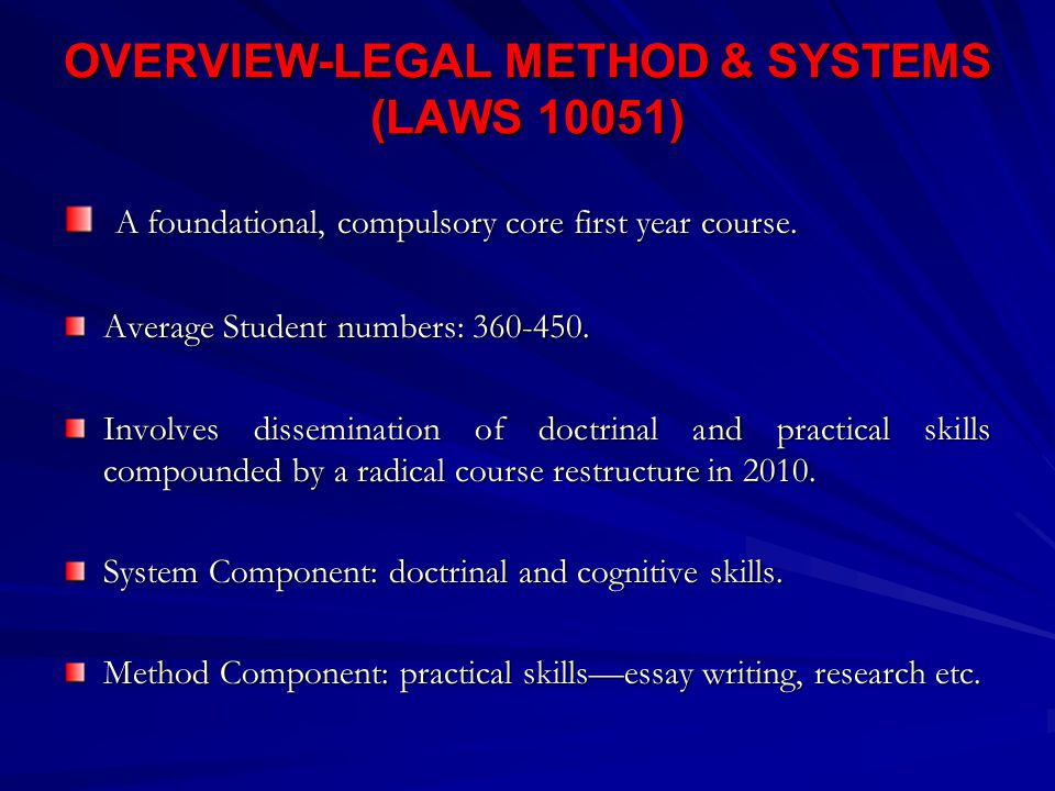 OVERVIEW-LEGAL METHOD & SYSTEMS (LAWS 10051) A foundational, compulsory core first year course.