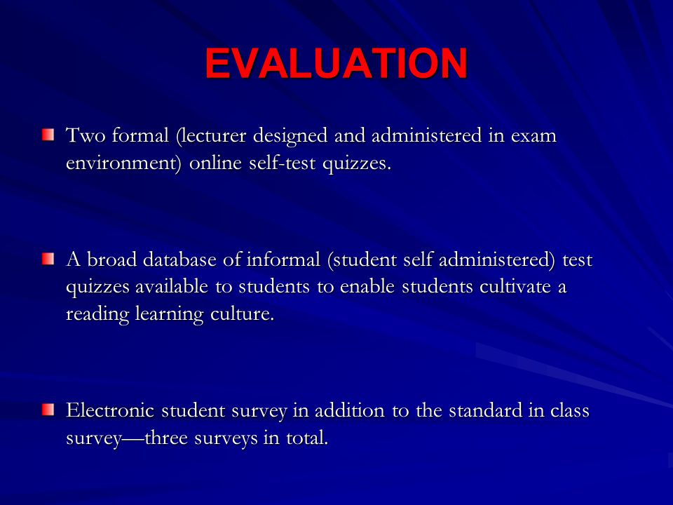 EVALUATION Two formal (lecturer designed and administered in exam environment) online self-test quizzes.