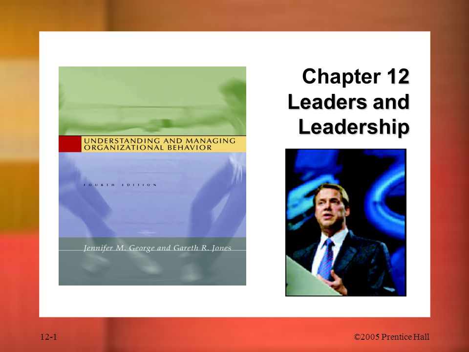 12-1©2005 Prentice Hall 12 Leaders and Leadership Chapter 12 Leaders and Leadership