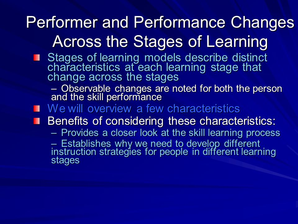 Performer and Performance Changes Across the Stages of Learning Stages of learning models describe distinct characteristics at each learning stage tha