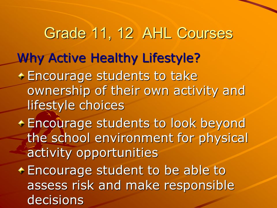 Grade 11, 12 AHL Courses Why Active Healthy Lifestyle.