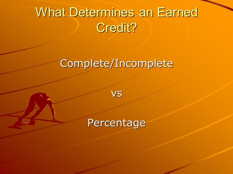 What Determines an Earned Credit Complete/IncompletevsPercentage