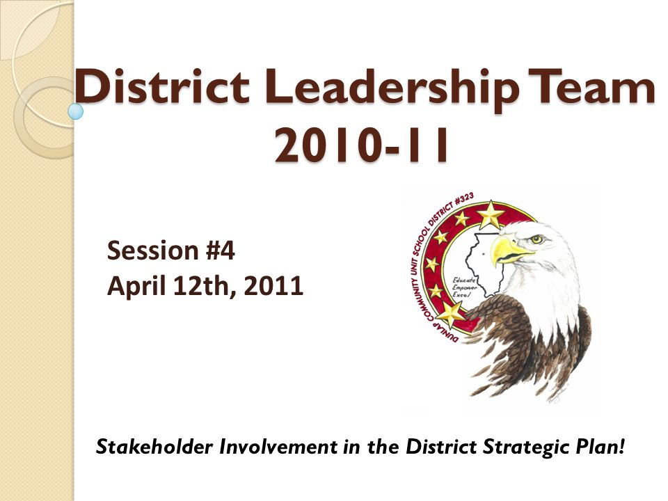 District Leadership Team 2010-11 Stakeholder Involvement in the District Strategic Plan.