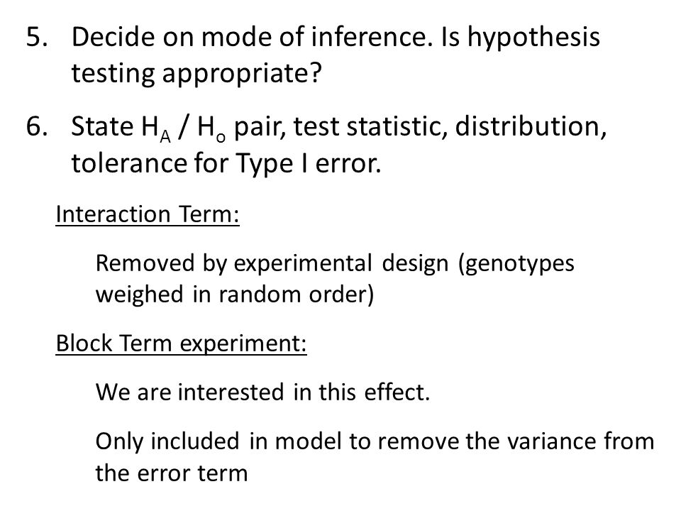 5.Decide on mode of inference. Is hypothesis testing appropriate? 6.State H A / H o pair, test statistic, distribution, tolerance for Type I error. In
