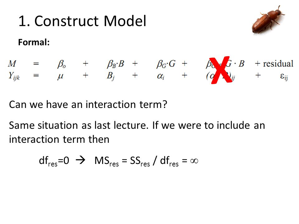1. Construct Model Formal: Can we have an interaction term? Same situation as last lecture. If we were to include an interaction term then df res =0 
