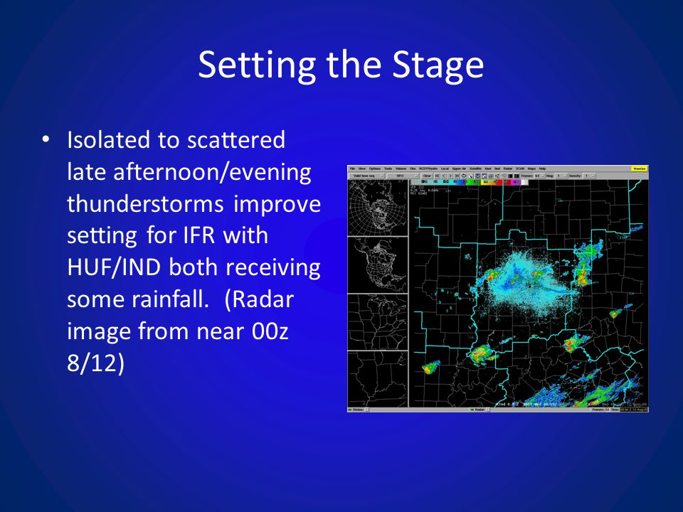 Setting the Stage Isolated to scattered late afternoon/evening thunderstorms improve setting for IFR with HUF/IND both receiving some rainfall.