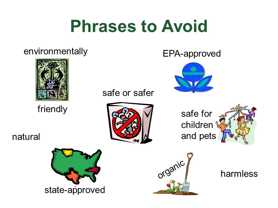Phrases to Avoid harmless organic natural safe for children and pets environmentally friendly EPA-approved safe or safer state-approved
