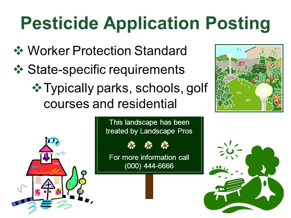 Pesticide Application Posting  Worker Protection Standard  State-specific requirements  Typically parks, schools, golf courses and residential This