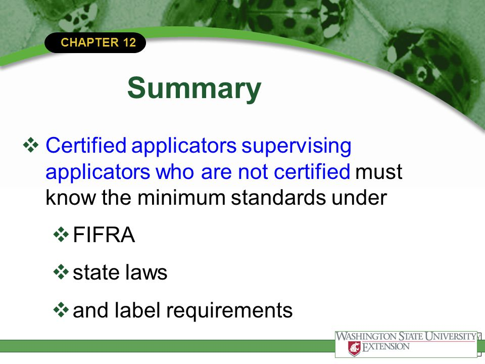 CHAPTER 12 Summary  Certified applicators supervising applicators who are not certified must know the minimum standards under  FIFRA  state laws 