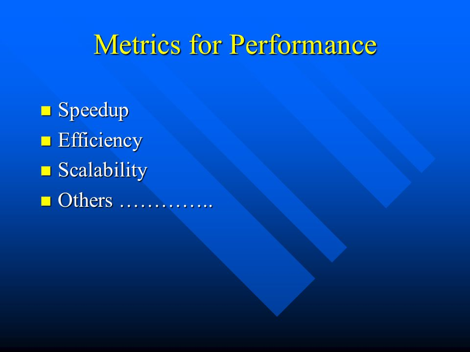 Metrics for Performance n Speedup n Efficiency n Scalability n Others …………..