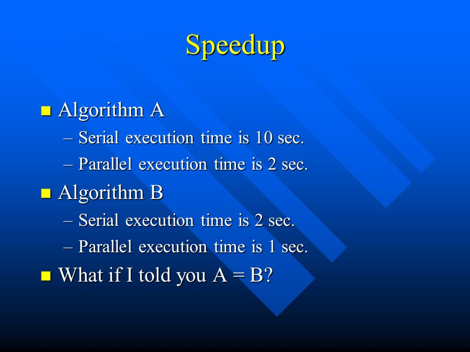 Speedup n Algorithm A –Serial execution time is 10 sec.