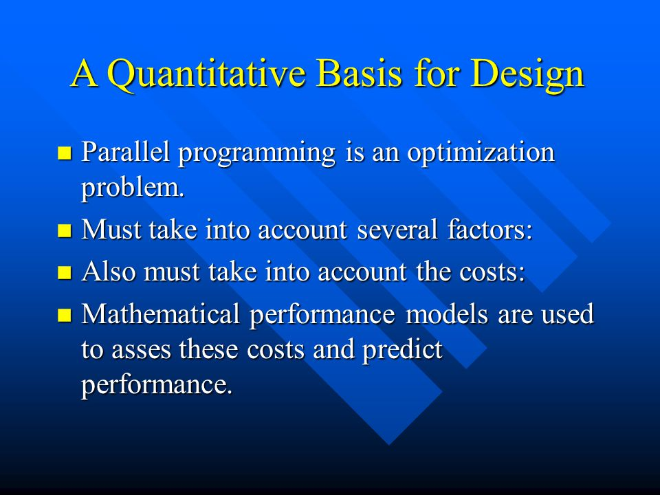 A Quantitative Basis for Design n Parallel programming is an optimization problem.