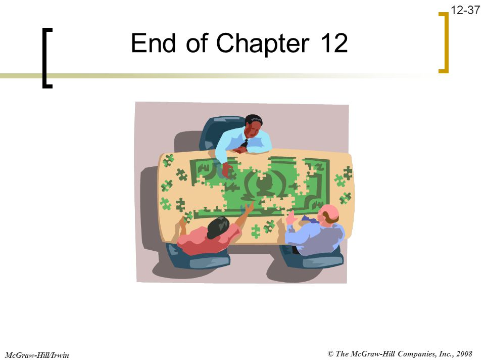 © The McGraw-Hill Companies, Inc., 2008 McGraw-Hill/Irwin 12-37 End of Chapter 12