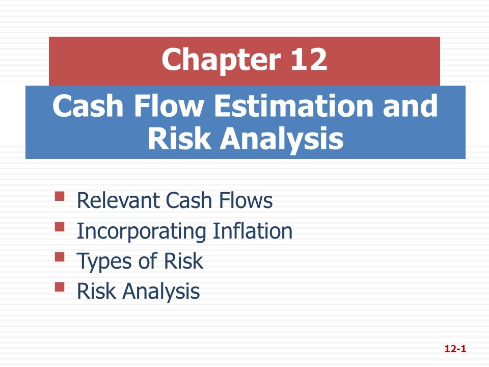 Cash Flow Estimation and Risk Analysis Chapter 12  Relevant Cash Flows  Incorporating Inflation  Types of Risk  Risk Analysis 12-1