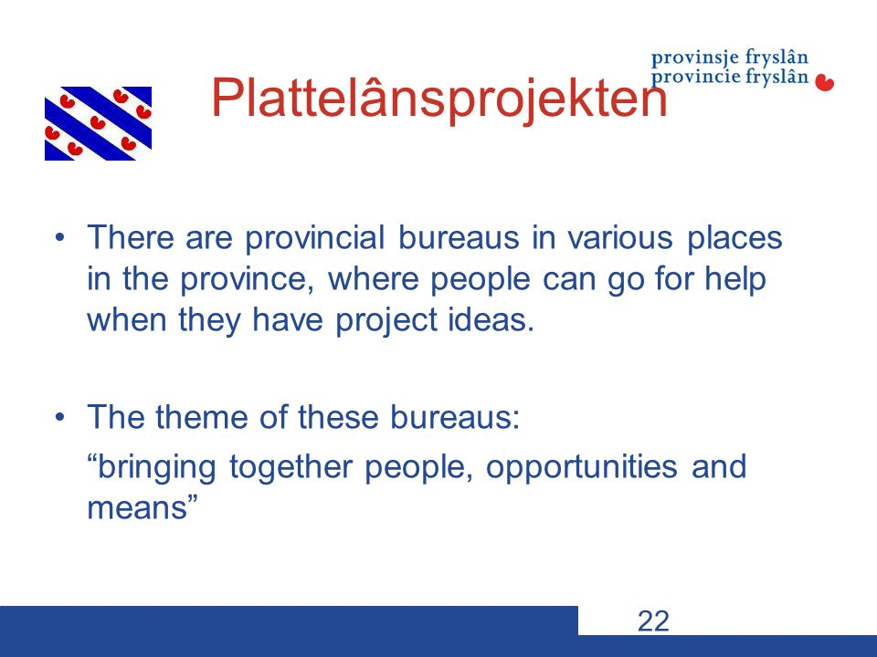 10-11-12VDP s22 Plattelânsprojekten There are provincial bureaus in various places in the province, where people can go for help when they have project ideas.
