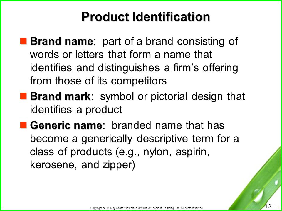 Copyright © 2006 by South-Western, a division of Thomson Learning, Inc. All rights reserved. 12-11 Product Identification Brand name Brand name: part