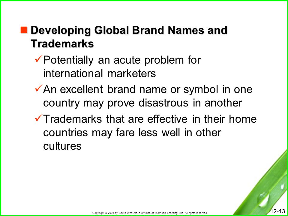 Copyright © 2006 by South-Western, a division of Thomson Learning, Inc. All rights reserved. 12-13 Developing Global Brand Names and Trademarks Develo