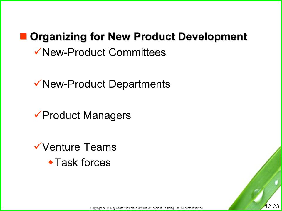 Copyright © 2006 by South-Western, a division of Thomson Learning, Inc. All rights reserved. 12-23 Organizing for New Product Development Organizing f
