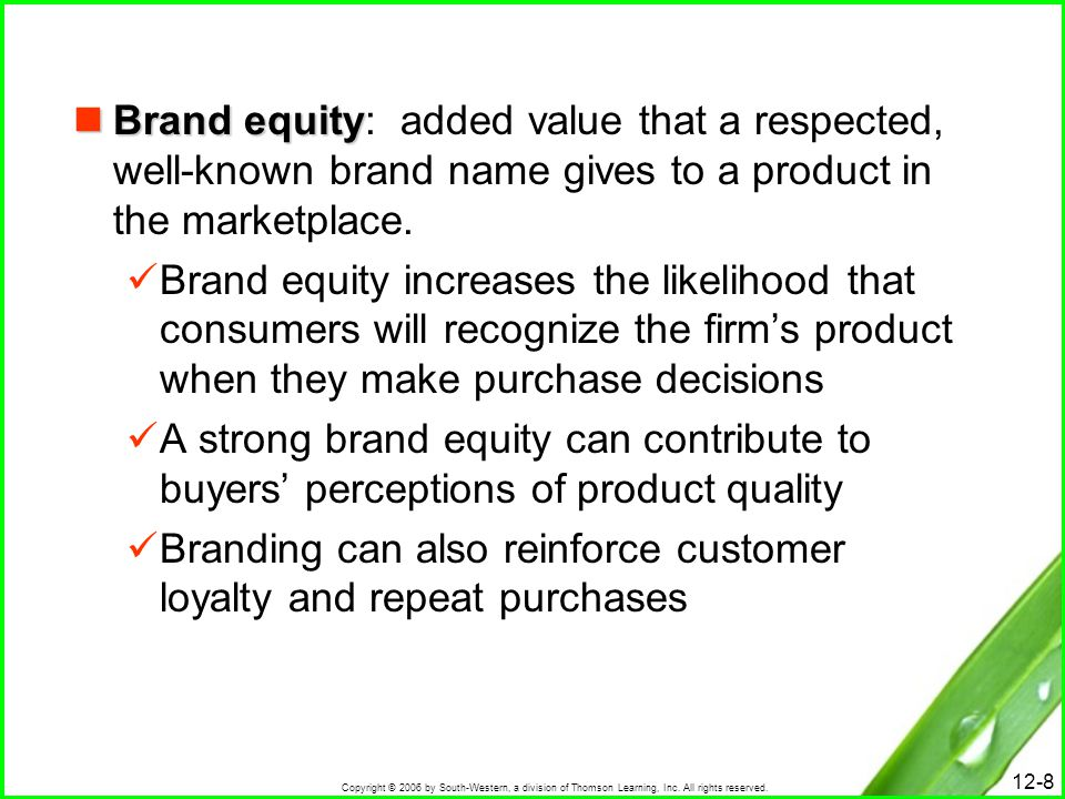 Copyright © 2006 by South-Western, a division of Thomson Learning, Inc. All rights reserved. 12-8 Brand equity Brand equity: added value that a respec