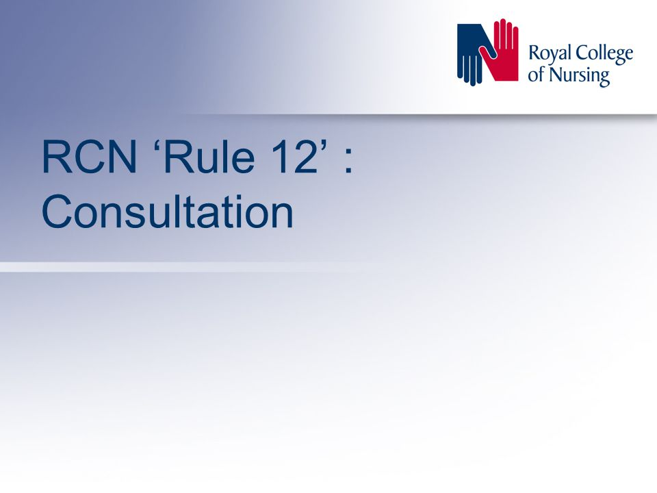 RCN 'Rule 12' : Consultation